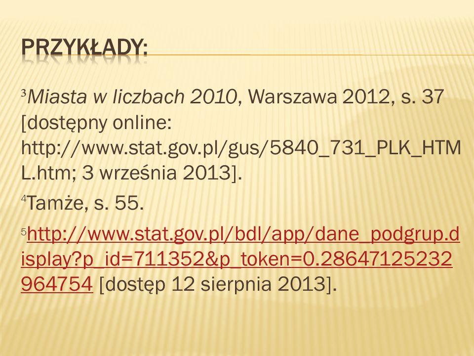 Przykłady:³Miasta w liczbach 2010, Warszawa 2012, s. 37 [dostępny online: http://www.stat.gov.pl/gus/5840_731_PLK_HTML.htm; 3 września 2013].
